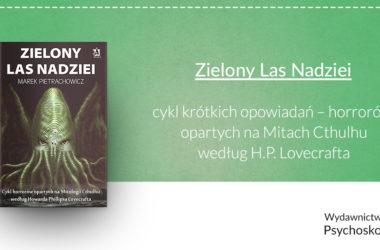 """""""Zielony Las Nadziei"""" Marka Pietrachowicza cykl opowiadań opartych na Mitach Cthulhu według H.P. Lovecrafta"""