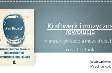 Mała encyklopedia muzyki electro i electro-funk Piotra Mulawki