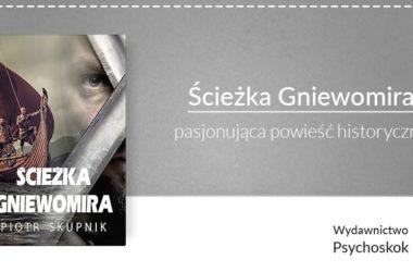"""""""Ścieżka Gniewomira"""" – pasjonująca powieść historyczna"""