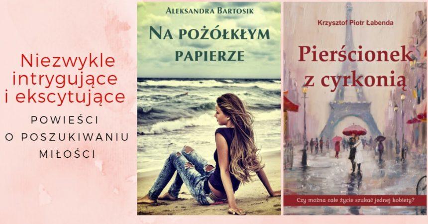 Niezwykle intrygujące i ekscytujące powieści o poszukiwaniu miłości